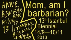 Mom, am I barbarian? 13th IstanbulBiennial
